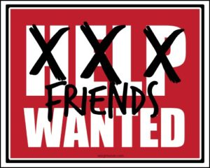 Check Out this XXX Friends Wanted/Help Wanted Funny Sign